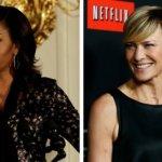 Para Robin Wright, Michelle Obama seria 'uma presidente formidável'
