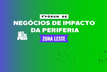 1º Fórum de Negócios de Impacto da Periferia - ZONA LESTE