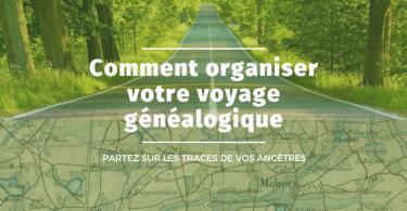 Organiser votre voyage généalogique