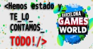 BARCELONA GAMES WORLD 2017: videojuegos, espectaculo y… ¡más videojuegos!