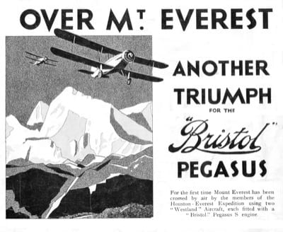 All the companies that had a part in the 1933 British aerial expedition to Everest used the success of the mission for advertising. This advertisement lauds the achievement of the Bristol Pegagus engine used on the Westland biplanes.
