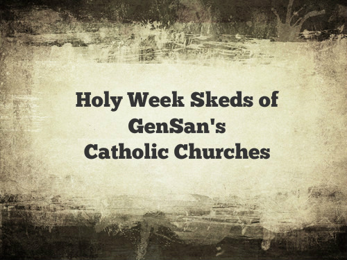 Holy Week Schedules of Catholic Churches of GenSan