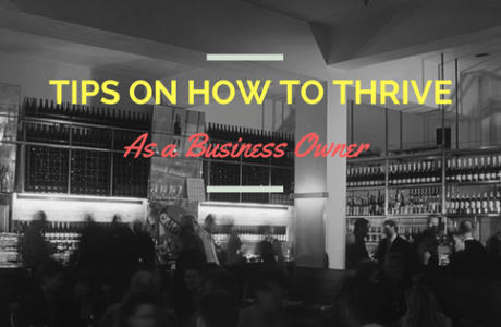 Tips on How to Thrive as a Business Owner