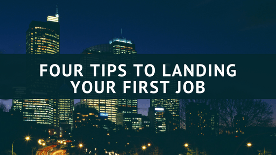 four tips to landing your first job