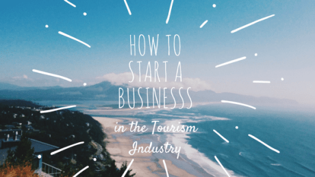 HOW TO START A BUSINESSS in the Tourism Industry
