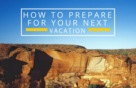 How To Prepare For Your Next Vacation