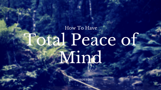 How To Have Total Peace of MInd