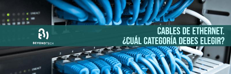 Cables Ethernet Cat5, Cat5e, Cat6, Cat6a, ¿Cuál elegir?