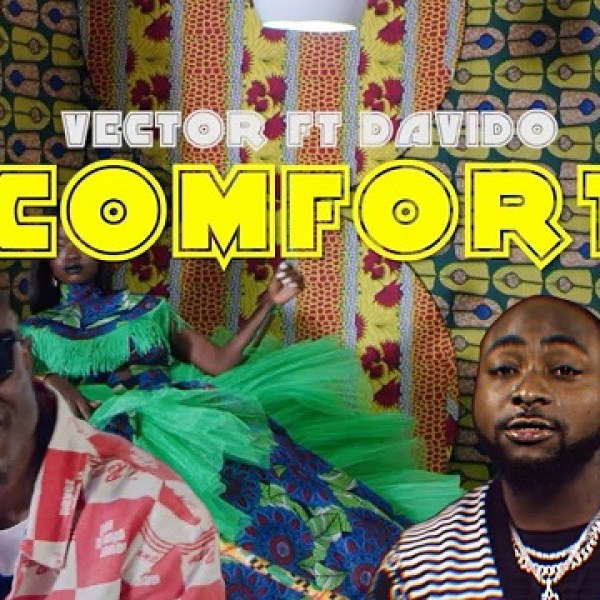 Vector Ft. Davido - Comfort Video