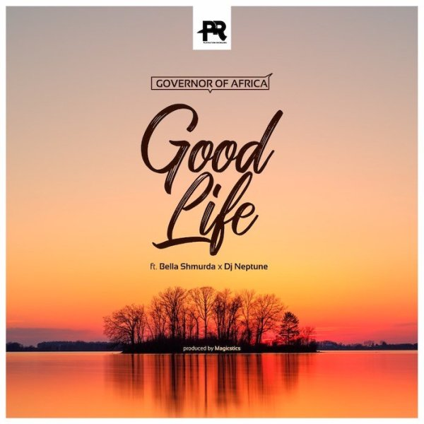 Governor Of Africa Ft. Bella Shmurda x DJ Neptune - Good Life
