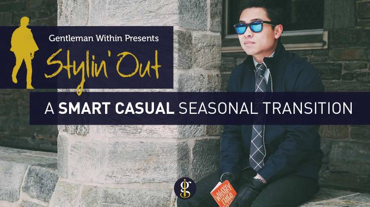 Stylin' Out: A Smart Casual Seasonal Transition   GENTLEMAN WITHIN