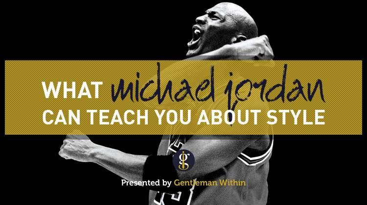 What Michael Jordan Can Teach You About Style | GENTLEMAN WITHIN