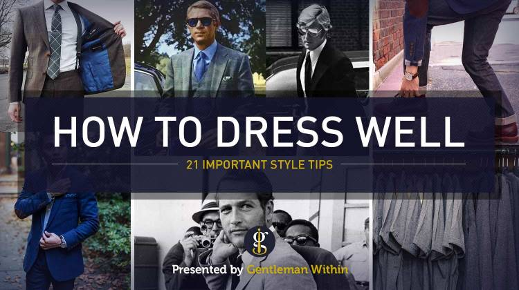 How To Dress Well: 21 Important Style Tips On Dressing Better As Men | GENTLEMAN WITHIN