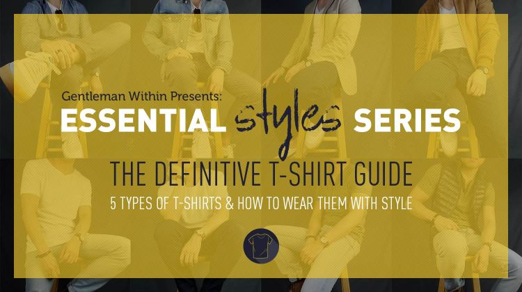 The Definitive T-Shirt Guide: Essential Men's Styles | GENTLEMAN WITHIN