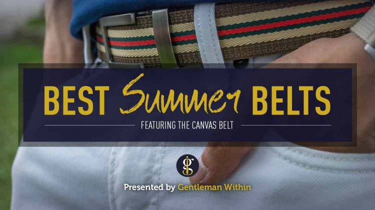 Best Canvas Belts For Men This Summer Featuring Anson Belt & Buckle | GENTLEMAN WITHIN