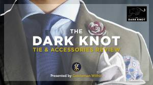 The Dark Knot Tie And Accessories Review | GENTLEMAN WITHIN