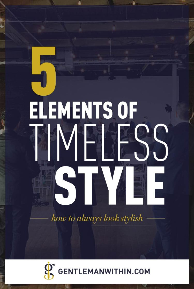 5 Elements Of Timeless Style: How To Always Look Stylish | GENTLEMAN WITHIN