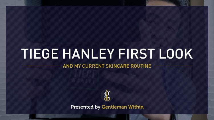 Tiege Hanley First Look: A Men's Skin Care System   GENTLEMAN WITHIN