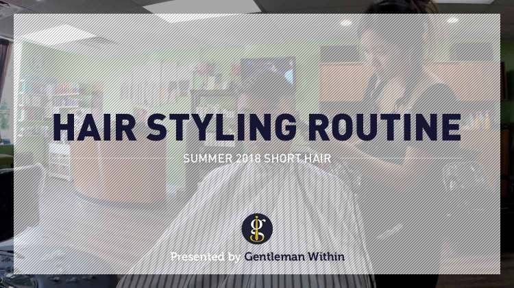My Current Hair Styling Routine Summer 2018 | GENTLEMAN WITHIN