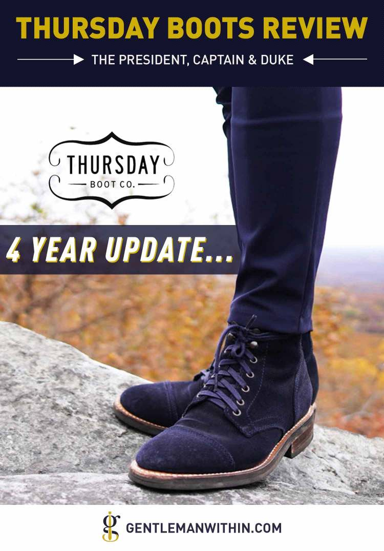 Thursday Boots Review: 4 Years Later | The President, Captain & Duke | GENTLEMAN WITHIN