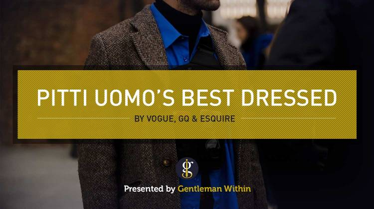 Style Breakdown: The Best Pitti Uomo Street Style (GQ, Esquire & Vogue) | GENTLEMAN WITHIN