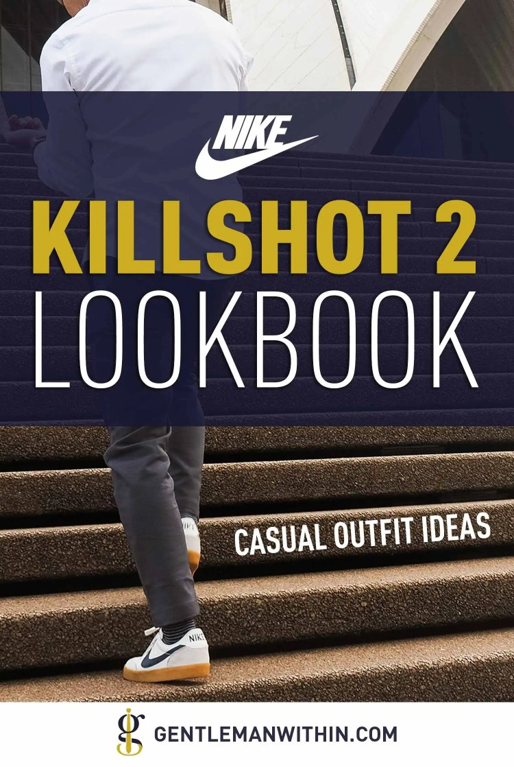 Nike Killshot 2 Outfit Inspiration (A Sneaker of Internet Legend) | GENTLEMAN WITHIN