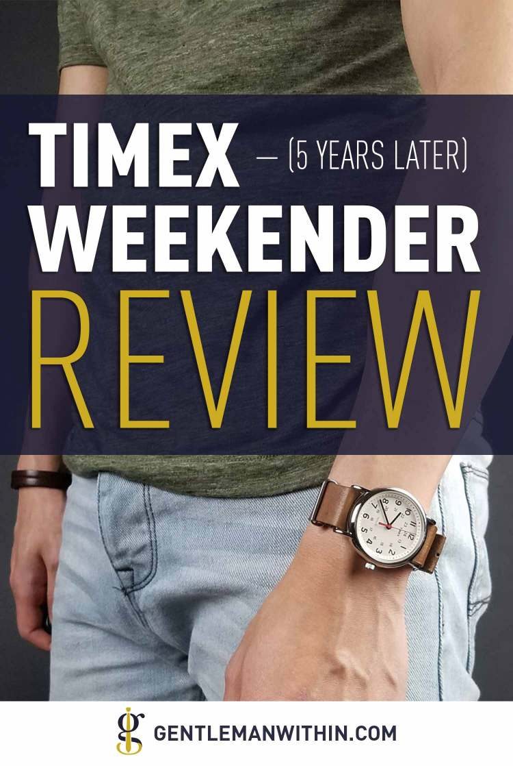 Timex Weekender Review: Best Affordable Everyday Watch? (5 Years Later) | GENTLEMAN WITHIN