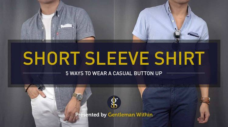 How to Wear A Short Sleeve Button Up Shirt (5 Shirts 5 Ways) | GENTLEMAN WITHIN