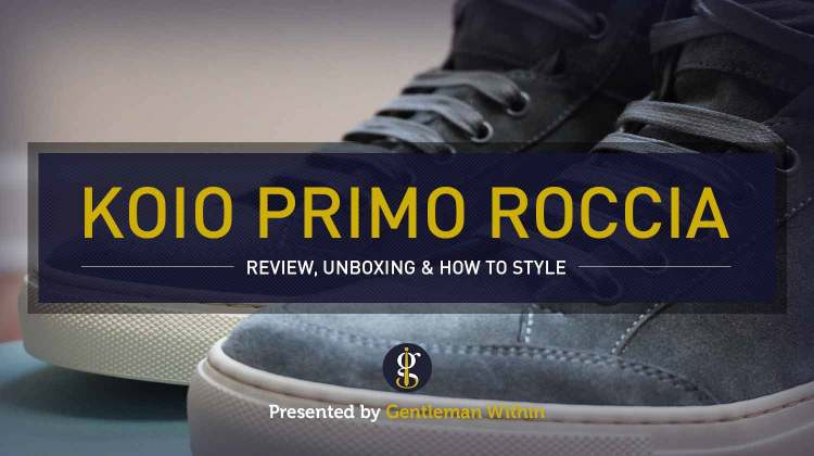 Koio Primo Roccia High Top Sneakers Review & Unboxing | GENTLEMAN WITHIN