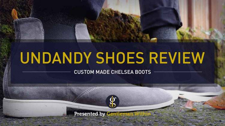 Undandy Review: A Shoe for Everyone (Custom-made Chelsea Boots) | GENTLEMAN WITHIN