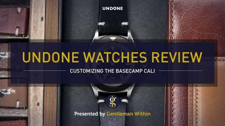 UNDONE Watches Review: My Time With The Basecamp Cali | GENTLEMAN WITHIN