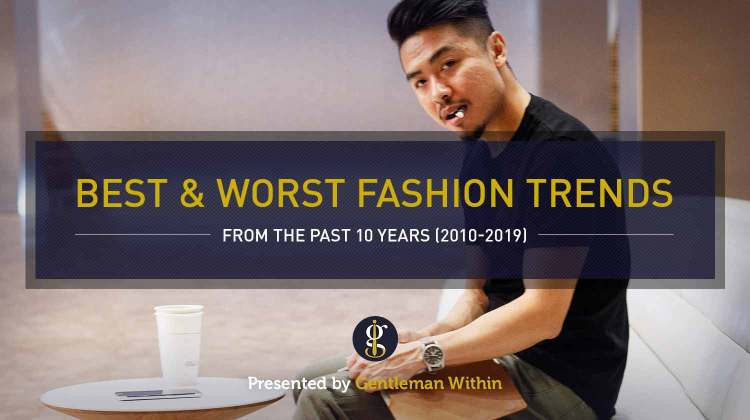 Best and Worst Fashion Trends from the Past 10 Years | GENTLEMAN WITHIN