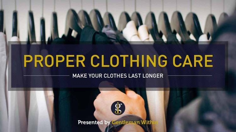 How to Take Care of Your Clothing to Make them Last | GENTLEMAN WITHIN