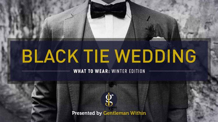 What to Wear: Black Tie Wedding Attire (Winter Edition) | GENTLEMAN WITHIN