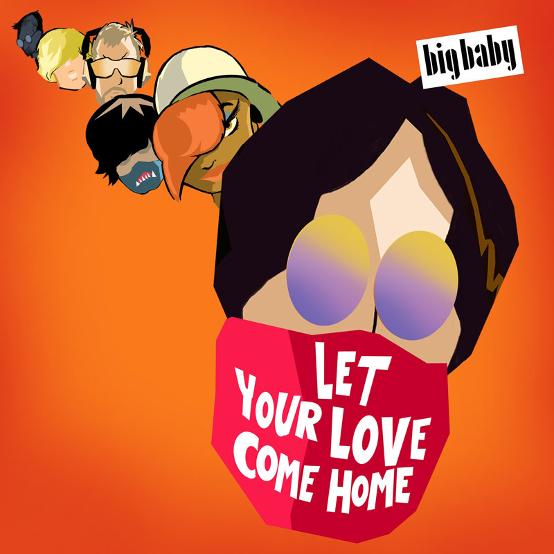 Big Baby - Let Your Love Come Home