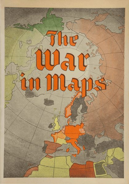 "Persuasive WWII cartography: ""The War in Maps"" edited by Giselher Wirsing, New York, German Library of Information, 1941."