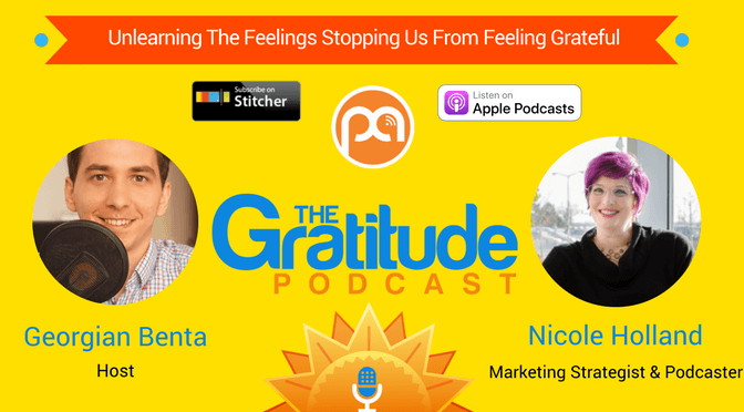 037: Unlearning The Feelings Stopping Us From Feeling Grateful – Nicole Holland