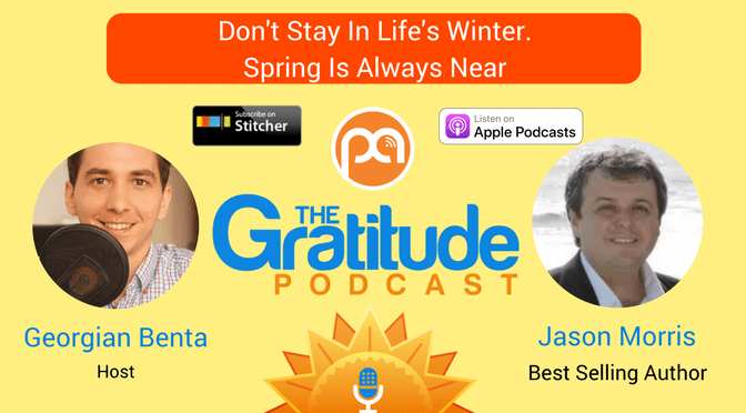 055: Don't Stay In Life's Winter. Spring Is Always Near – Jason Morris