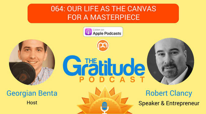 064: Our Life As The Canvas For A Masterpiece – Robert Clancy