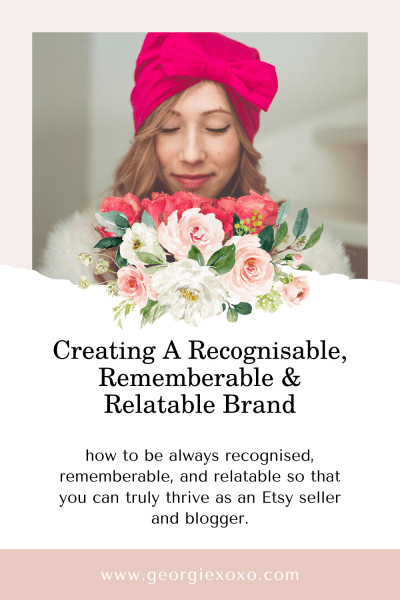 how-to-create-a-recognisable-rememberable-and-relatable-brand-to-truly-thrive-as-an-etsy-seller-and-blogger