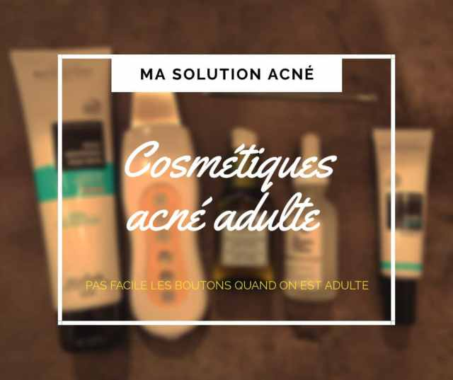 quelle solution acné adulte? cosmétiques et nettoyant boutons?