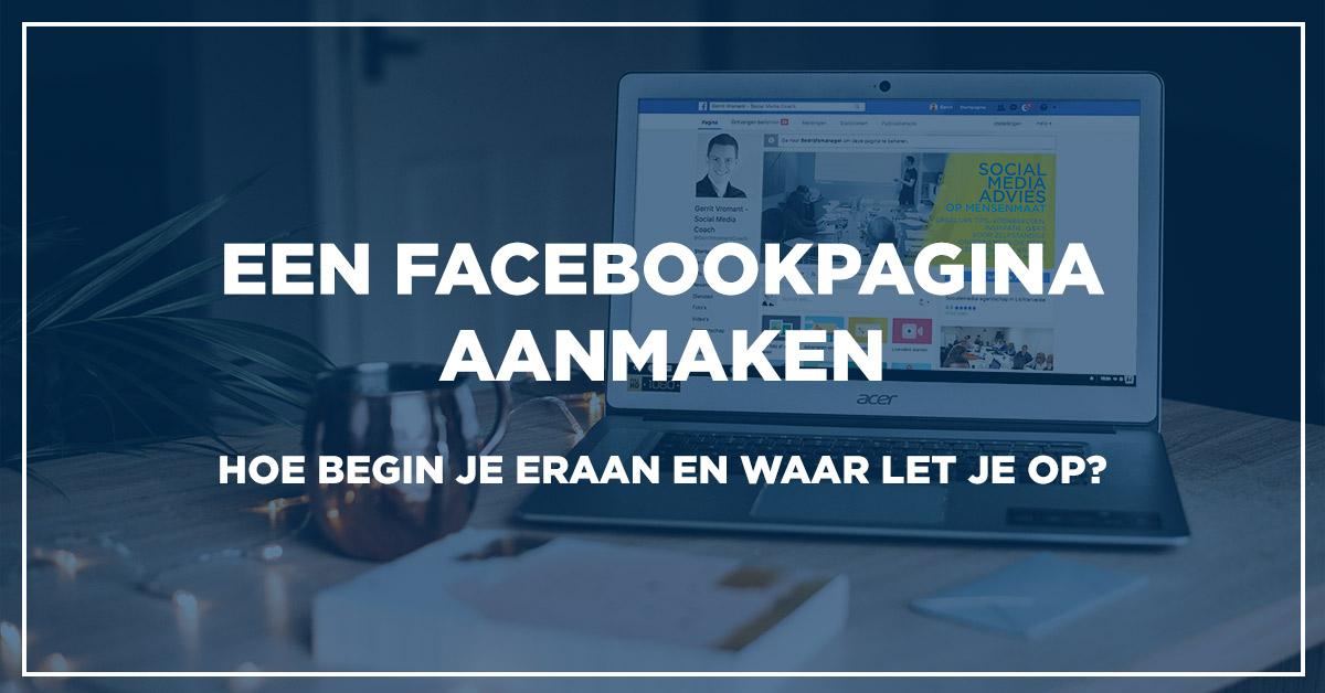 Een Facebookpagina maken, hoe begin je eraan en waar let je op?
