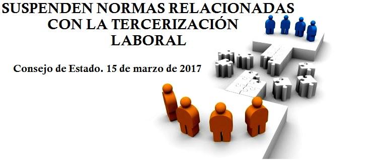 suspenden-normas-relacionadas-con-la-tercerizacion-laboral-consejo-de-estado-2017