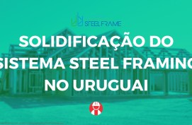 Solidificação do sistema Steel Framing no Uruguai