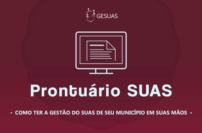 Prontuário SUAS: como ter a gestão do SUAS nas mãos!
