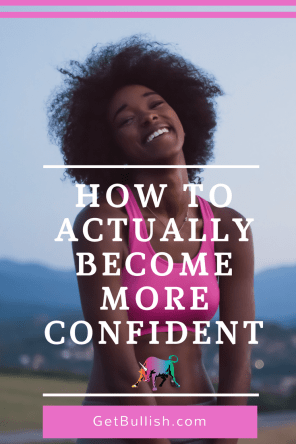 How to become more confident by Jen Dziura