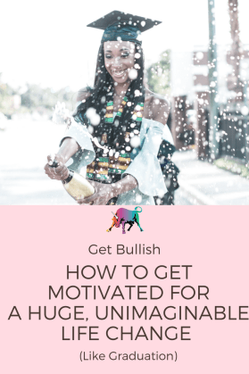How to get motivated for a huge life change - a Get Bullish article by Jen Dziura