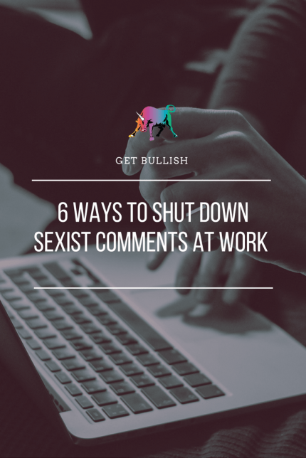 How to Shut Down Sexist Comments in the Workplace - a Get Bullish Article by Jen Dziura