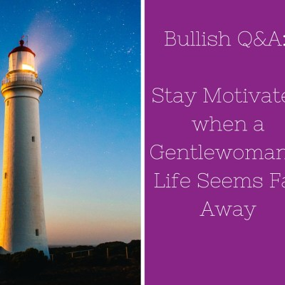 Bullish Q&A: Stay Motivated When a Gentlewomanly Life Seems Far Away