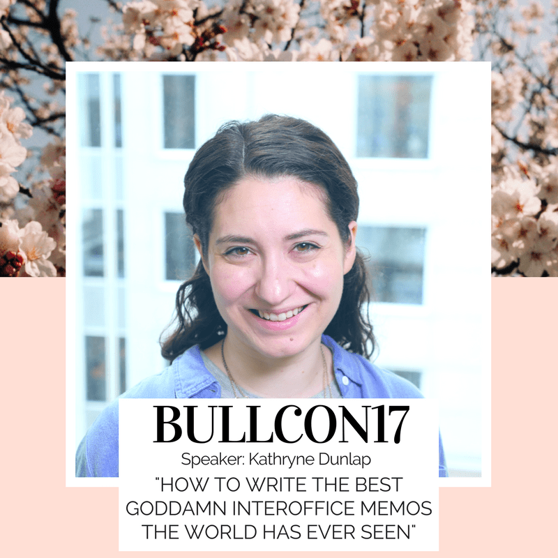 Bullcon17 speaker Kathryne Dunlap on Writing the best Interoffice Memos